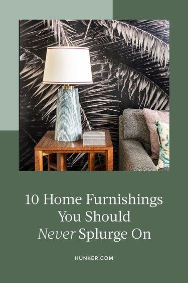 10 Home Furnishings You Should Never Splurge On