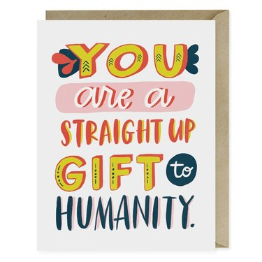 "card that reads ""you are a straight up gift to humanity"""