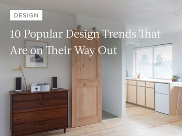 10 Popular Design Trends That Are on Their Way Out