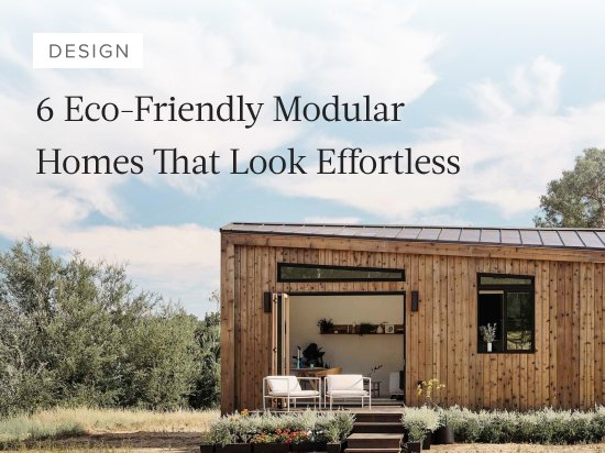 6 Eco-Friendly Modular Homes That Make Stylish Sustainability Look Effortless