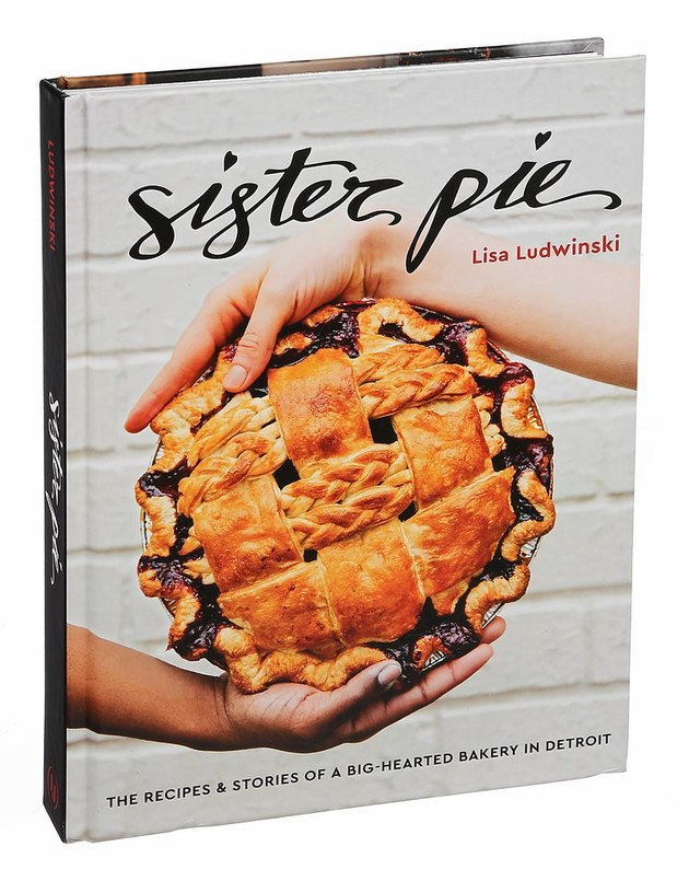 'Sister Pie: The Recipes and Stories of a Big-Hearted Bakery in Detroit'